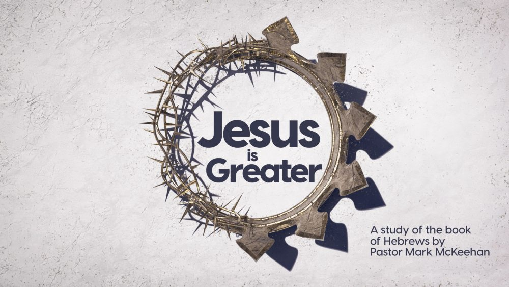 Jesus is Greater, Part 7